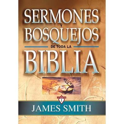 Sermones Y Bosquejos de Toda La Biblia, 13 Tomos En 1 - (Sermones y Bosquejos de Toda La Biblia) by  James K. A. Smith (Hardcover)