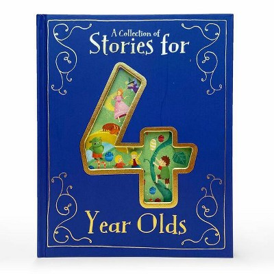 A Collection of Stories for 4 Year Olds - (Hardcover)