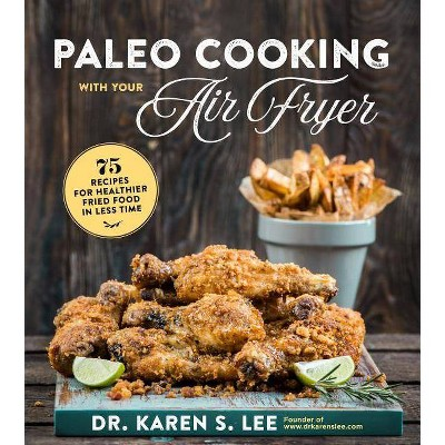 Paleo Cooking with Your Air Fryer - by Karen S Lee (Paperback)