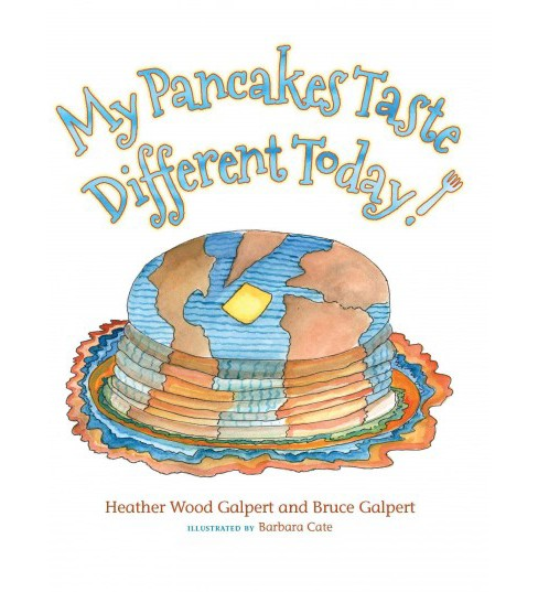 My Pancakes Taste Different Today! (Hardcover) (Bruce Howard Galpert) - image 1 of 1
