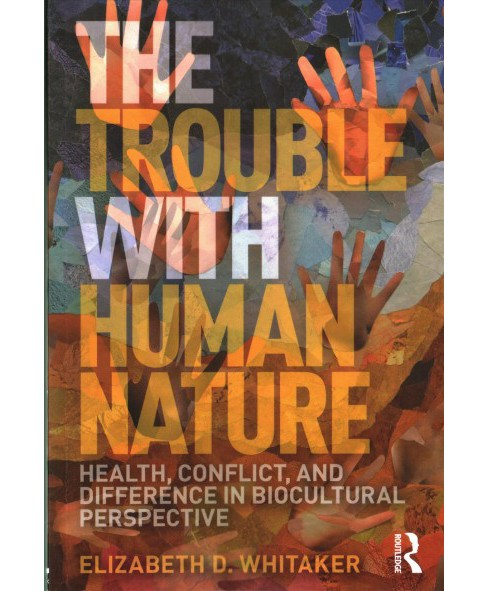 Trouble With Human Nature : Health, Conflict, and Difference in Biocultural Perspective (Paperback) - image 1 of 1
