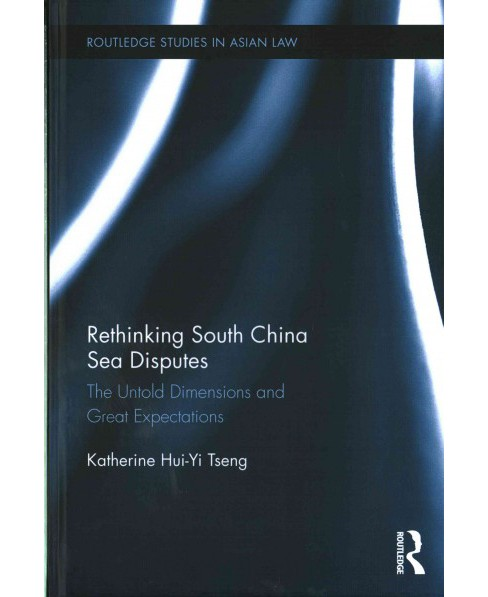 Rethinking South China Sea Disputes : The Untold Dimensions and Great Expectations (Hardcover) - image 1 of 1