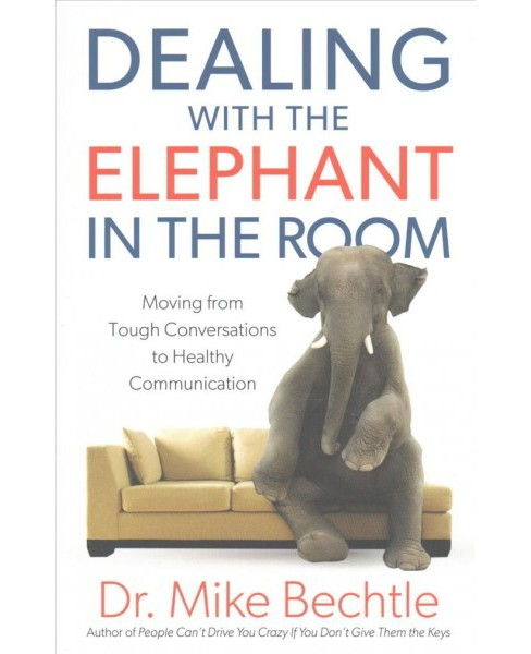 Dealing With the Elephant in the Room : Moving from Tough Conversations to Healthy Communication - image 1 of 1