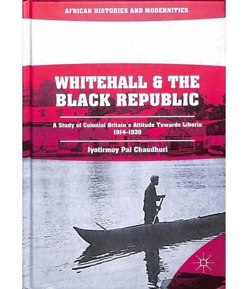 Whitehall and the Black Republic : A Study of Colonial Britain's Attitude Towards Liberia, - image 1 of 1