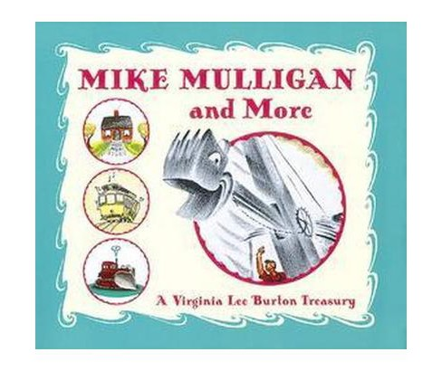 Mike Mulligan and More : A Virginia Lee Burton Treasury (Hardcover) - image 1 of 1