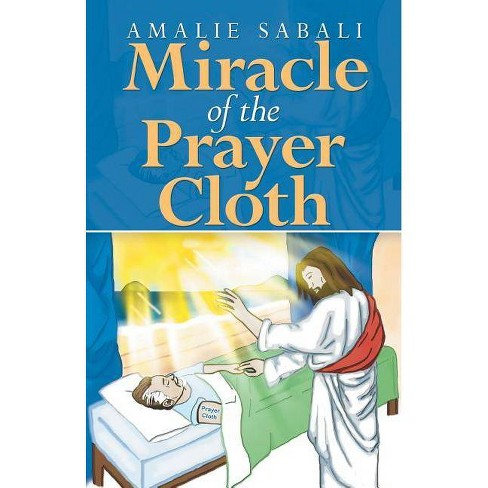 Miracle of the Prayer Cloth - by  Amalie Sabali (Paperback) - image 1 of 1