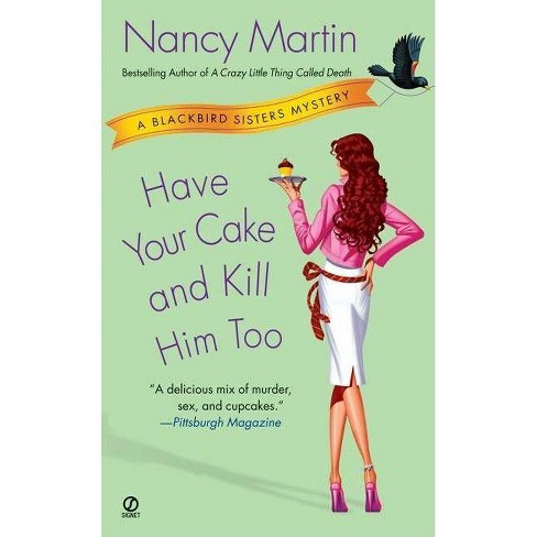 Have Your Cake and Kill Him Too - (Blackbird Sisters Mysteries) by  Nancy Martin (Paperback) - image 1 of 1