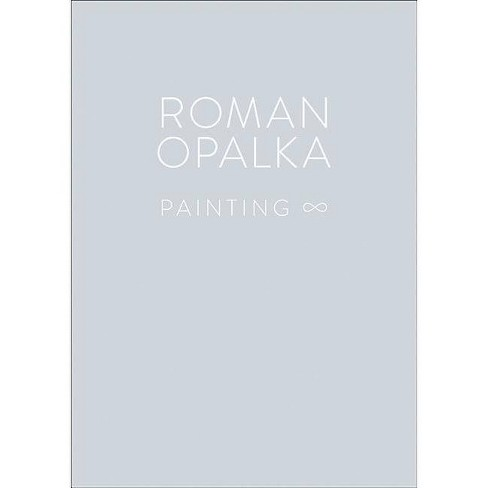 Roman Opalka: Painting - (Hardcover) - image 1 of 1