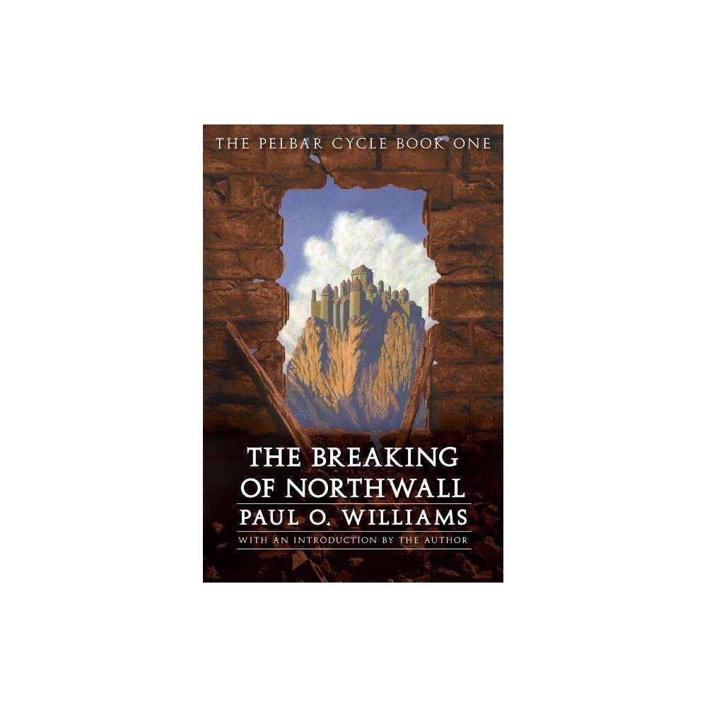 The Breaking of Northwall - (Pelbar Cycle) by Paul O Williams (Paperback)
