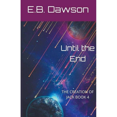 Until the End - by  E B Dawson (Paperback) - image 1 of 1