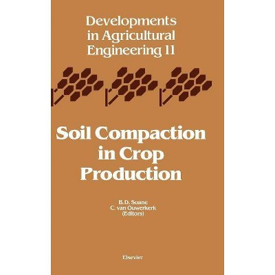 Soil Compaction in Crop Production, 11 - (Developments in Agricultural Engineering) by  B D Soane & C Van Ouwerkerk (Hardcover)