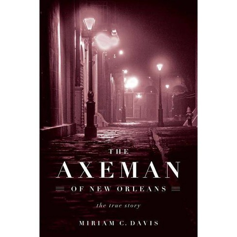 The Axeman of New Orleans - by  Miriam C Davis (Paperback) - image 1 of 1