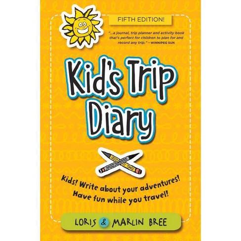 Kid's Trip Diary - 5 Edition by  Loris Bree & Marlin Bree (Paperback) - image 1 of 1