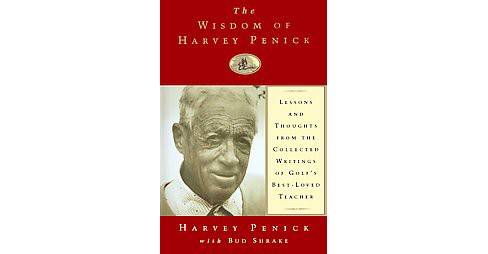Wisdom of Harvey Penick : Lessons and Thoughts from the Collected Writings of Golf's Best-Loved Teacher - image 1 of 1