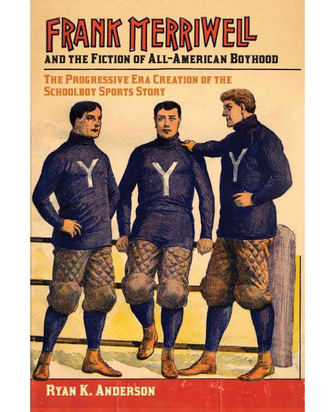 Frank Merriwell and the Fiction of All-American Boyhood : The Progressive Era Creation of the Schoolboy - image 1 of 1