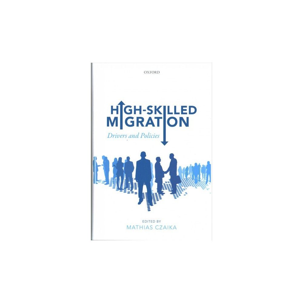 High-skilled Migration : Drivers and Policies - (Hardcover)