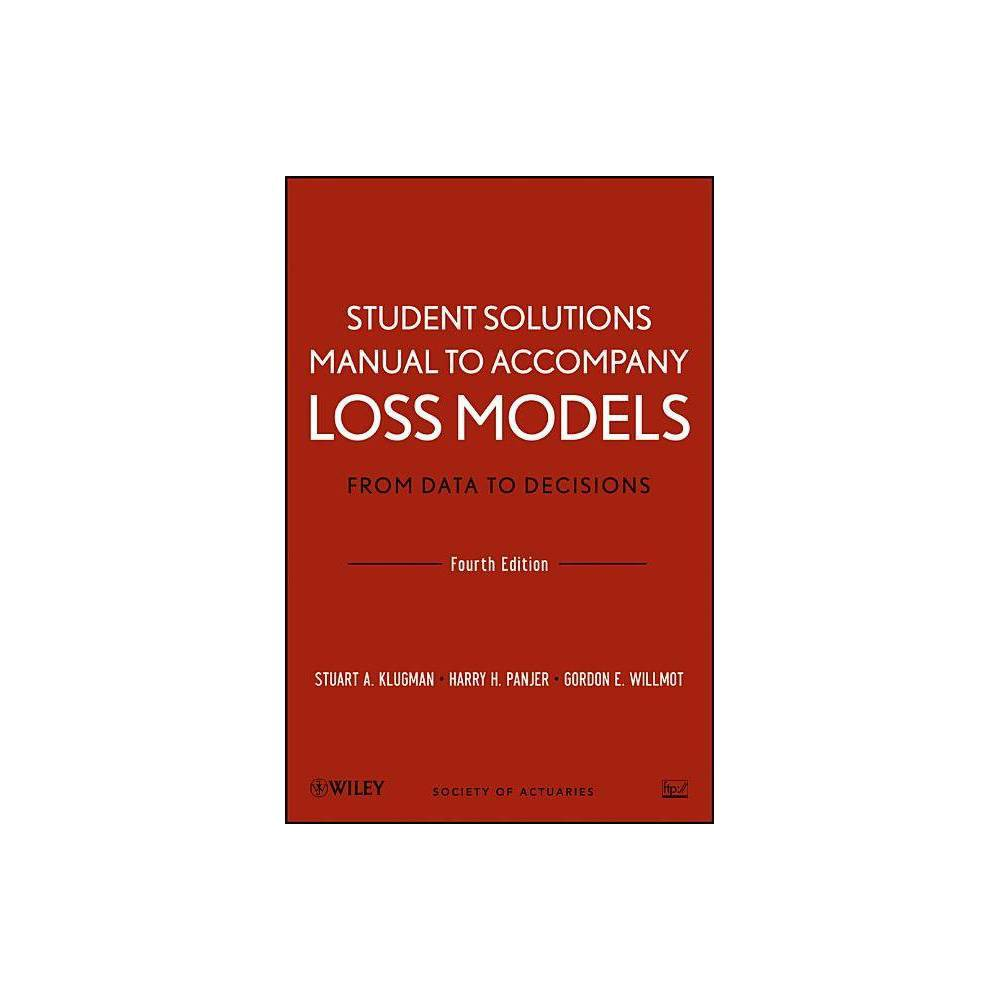 Student Solutions Manual To Accompany Loss Models From Data To Decisions Fourth Edition Wiley Probability And Statistics 4th Edition Abridged
