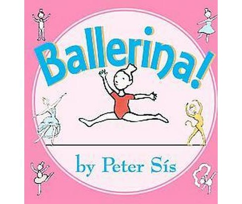 Ballerina! (Hardcover) (Peter Sis) - image 1 of 1