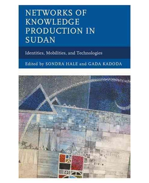 Networks of Knowledge Production in Sudan : Identities, Mobilities, and Technologies (Hardcover) - image 1 of 1