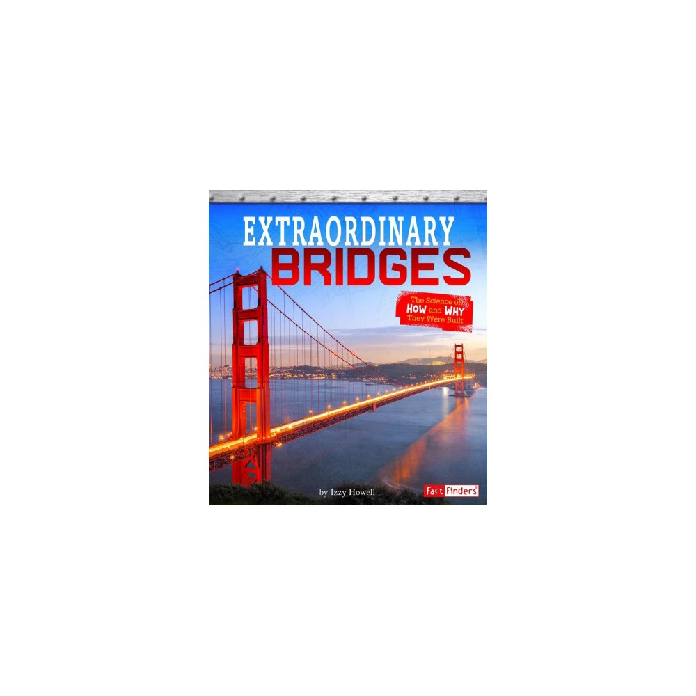 Extraordinary Bridges : The Science of How and Why They Were Built - by Sonya Newland (Paperback) Most of us go over bridges without giving them a second thought. But some bridges are engineering wonders and are extraordinary to behold. Put on your hard hat and go behind the scenes to find out how and why some of the world's most famous bridges were built. Explore the design, construction, and engineering processes that went into creating some of these marvelous bridges. Extraordinary Bridges will leave you with a better understanding and a greater appreciation of these amazing structures.