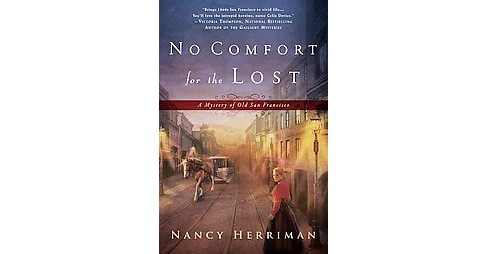No Comfort for the Lost : A Mystery of Old San Francisco (Paperback) (Nancy Herriman) - image 1 of 1