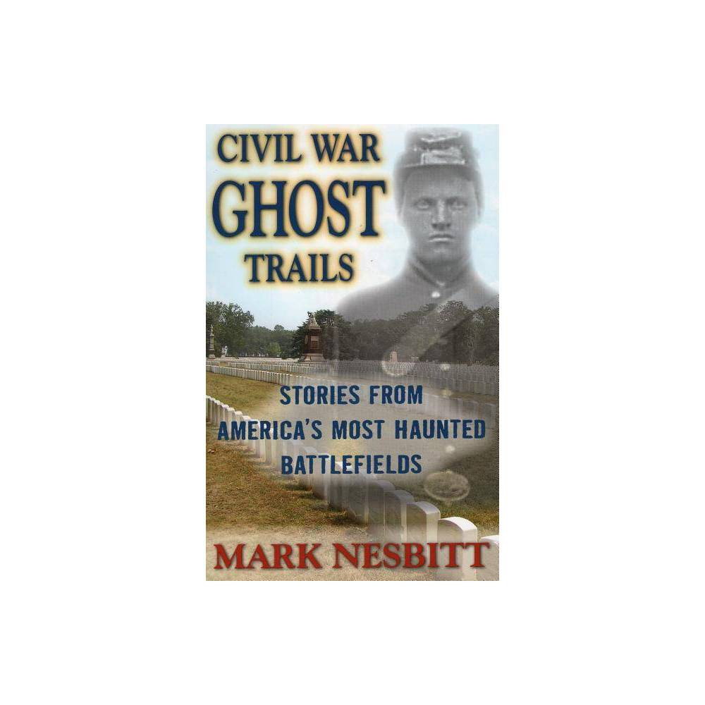 Civil War Ghost Trails By Mark Nesbitt Paperback