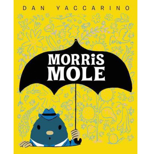 Morris Mole -  by Dan Yaccarino (School And Library) - image 1 of 1