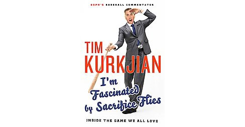 I'm Fascinated by Sacrifice Flies : Inside the Game We All Love (Hardcover) (Tim Kurkjian) - image 1 of 1