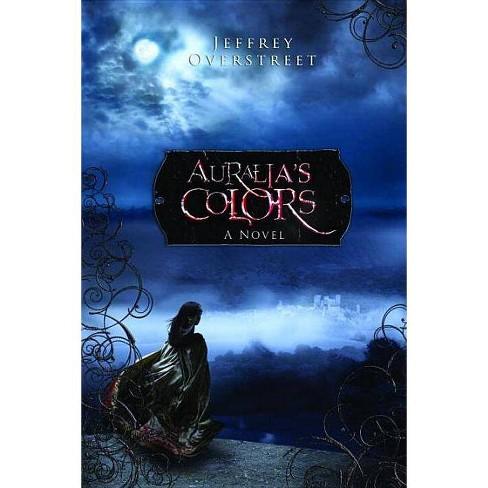 Auralia's Colors - (Auralia Thread) by  Jeffrey Overstreet (Paperback) - image 1 of 1
