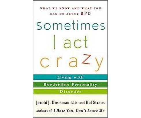 Sometimes I Act Crazy : Living With Borderline Personality Disorder (Paperback) (Jerold J. Kreisman) - image 1 of 1