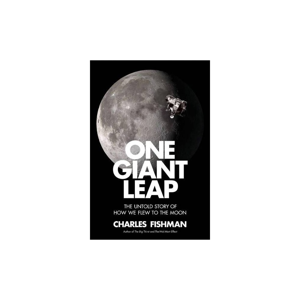 One Giant Leap : The Impossible Mission That Flew Us to the Moon - by Charles Fishman (Hardcover)