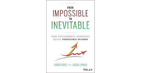From Impossible to Inevitable : How Hyper-Growth Companies Create Predictable Revenue (Hardcover) (Aaron - image 1 of 1
