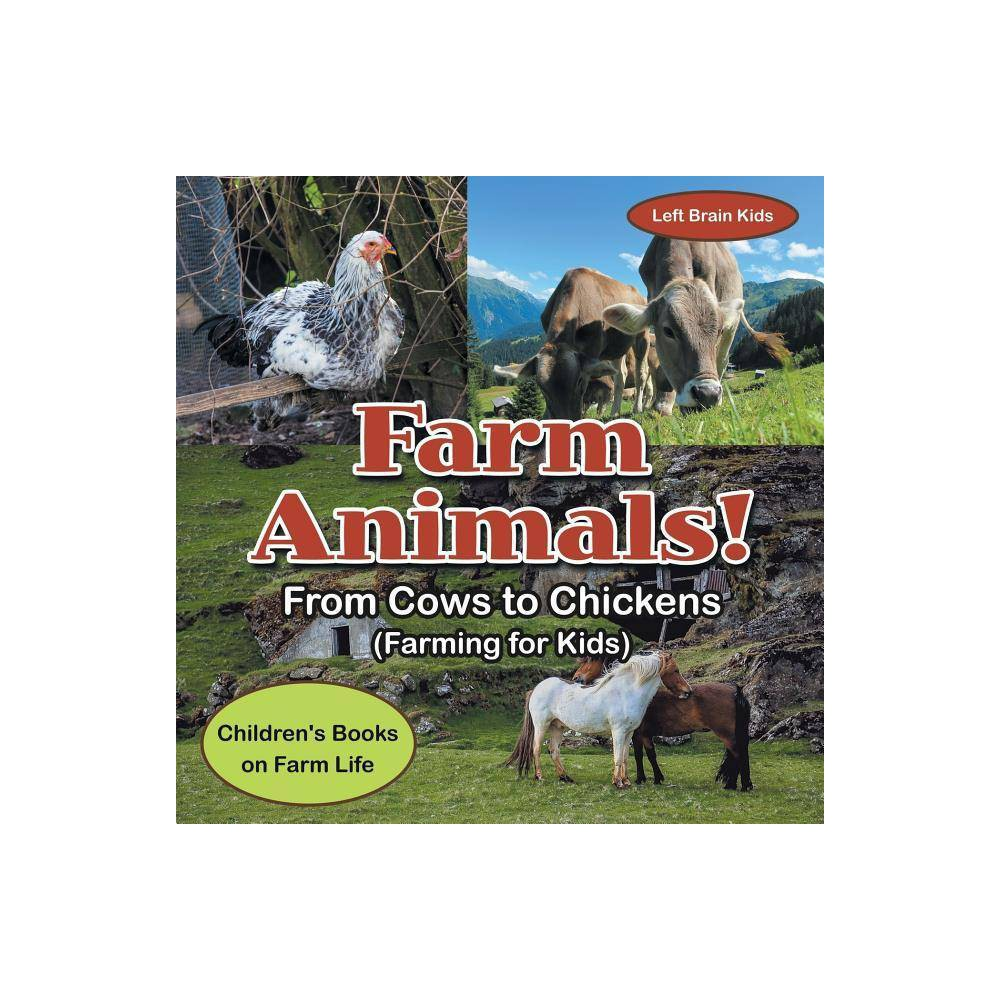 Farm Animals From Cows To Chickens Farming For Kids Children S Books On Farm Life By Left Brain Kids Paperback
