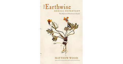 Earthwise Herbal Repertory : The Definitive Practitioner's Guide (Paperback) (Matthew Wood) - image 1 of 1