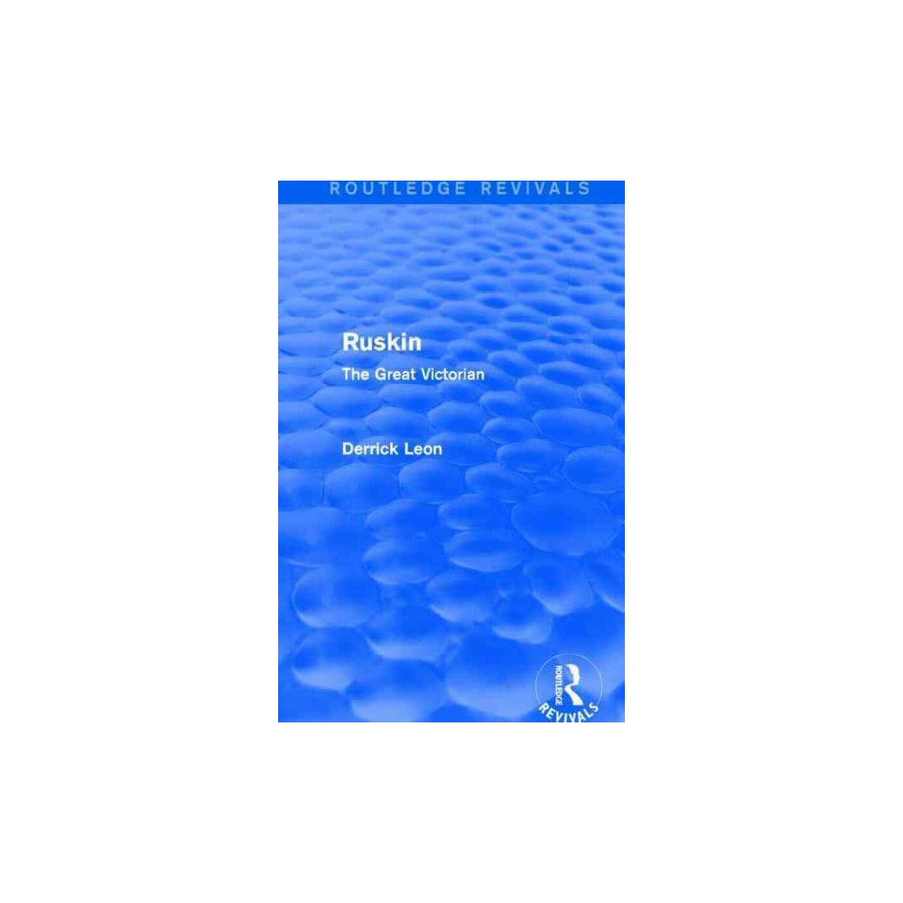 Ruskin : The Great Victorian (Reprint) (Paperback) (Derrick Leon)