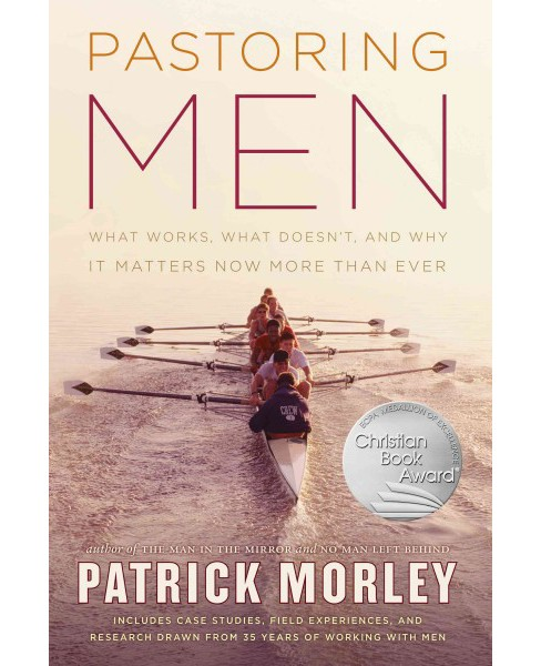 Pastoring Men : What Works, What Doesn't, and Why Men's Discipleship Matters Now More Than Ever - image 1 of 1