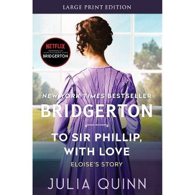 To Sir Phillip, with Love - (Bridgertons) Large Print by  Julia Quinn (Paperback)