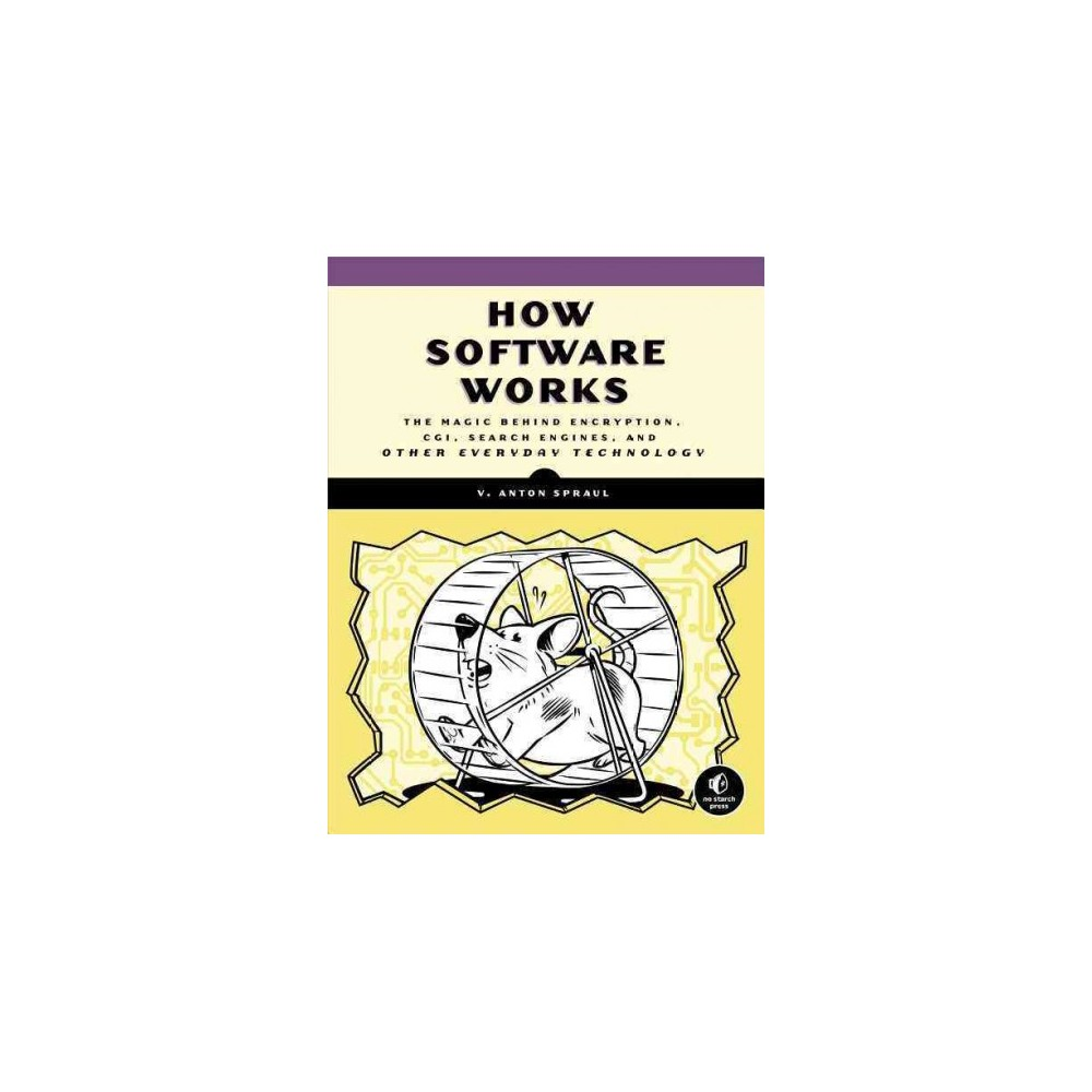 How Software Works : The Magic Behind Encryption, Cgi, Search Engines, and Other Everyday Technologies