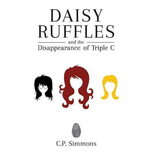 Daisy Ruffles and the Disappearance of Triple C - by C P Simmons (Paperback)