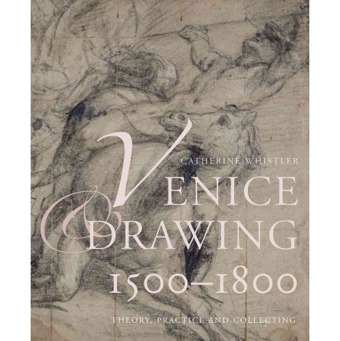 Venice and Drawing 1500-1800 : Theory, Practice and Collecting (Hardcover) (Catherine Whistler) - image 1 of 1