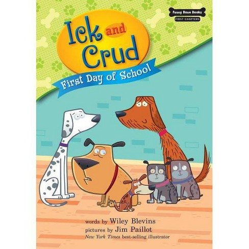 First Day of School (Book 5) - (Funny Bone Books (TM) First Chapters -- Ick and Crud) by  Wiley Blevins - image 1 of 1