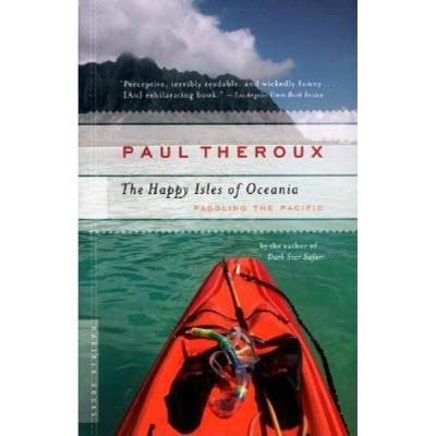 The Happy Isles of Oceania - by  Paul Theroux (Paperback)