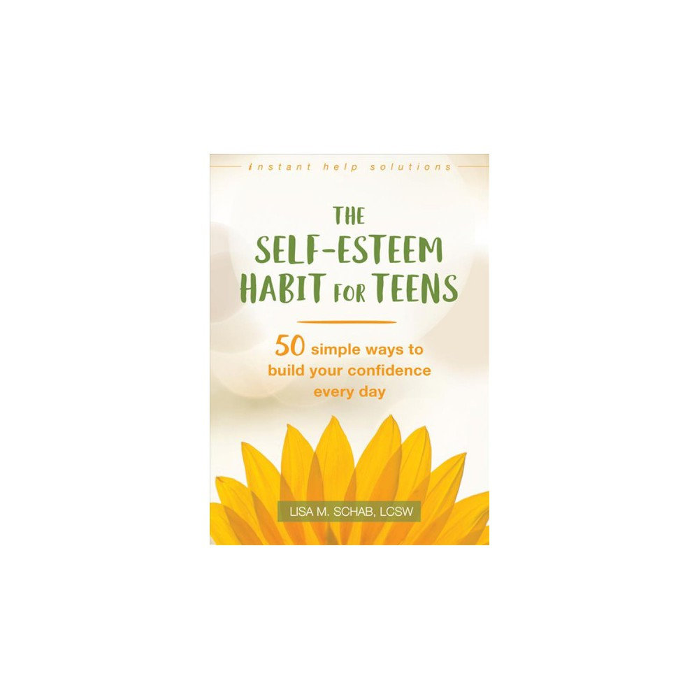 Self-Esteem Habit for Teens : 50 Simple Ways to Build Your Confidence Every Day - (Paperback)
