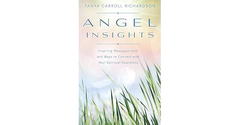 Angel Insights : Inspiring Messages from and Ways to Connect With Your Spiritual Guardians (Paperback) - image 1 of 1
