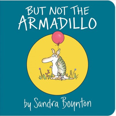 But Not the Armadillo - by Sandra Boynton (Hardcover)