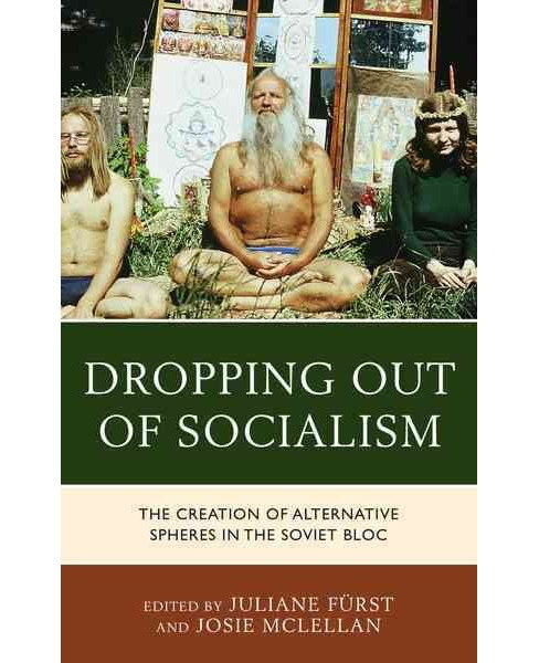 Dropping out of Socialism : The Creation of Alternative Spheres in the Soviet Bloc (Hardcover) - image 1 of 1