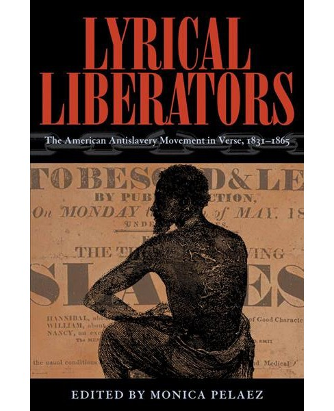 Lyrical Liberators : The American Antislavery Movement in Verse, 1831–1865 -  (Paperback) - image 1 of 1
