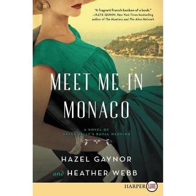 Meet Me in Monaco - Large Print by  Hazel Gaynor & Heather Webb (Paperback)