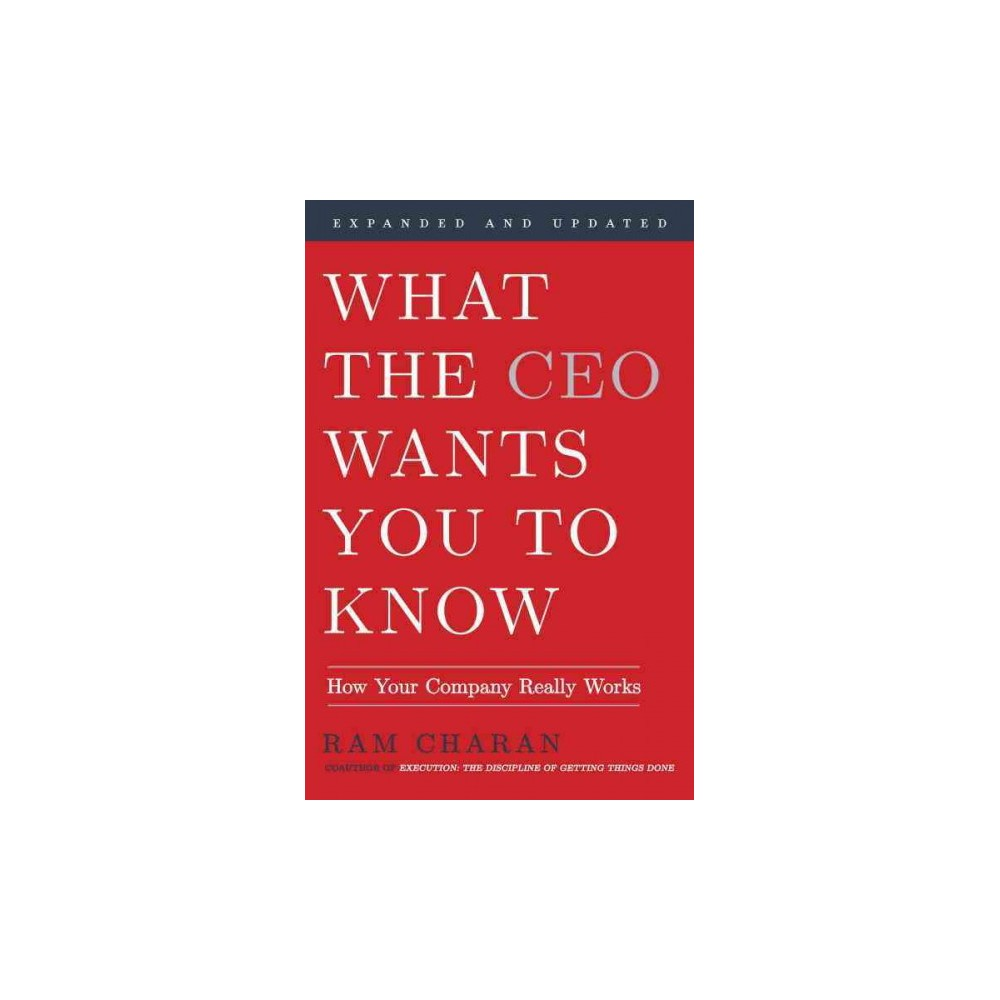 What the Ceo Wants You to Know : How Your Company Really Works - Expanded / Updated by Ram Charan
