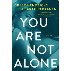 You Are Not Alone - by Greer Hendricks & Sarah Pekkanen (Hardcover)
